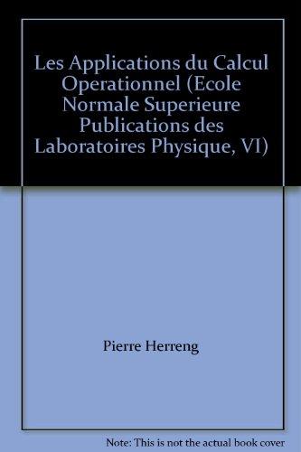 Les Applications du Calcul Operationnel (Ecole Normale Superieure Publications des Laboratoires Physique, VI)