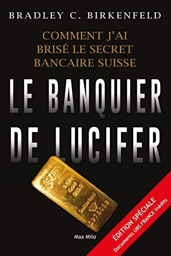 Le banquier de lucifer: Comment j'ai brisé le secret bancaire suisse - Témoignage (Essais-documents)