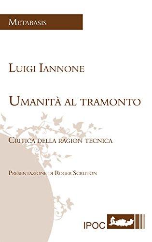 Umanità al tramonto: Critica della ragion tecnica (Italian Edition) por Luigi Iannone