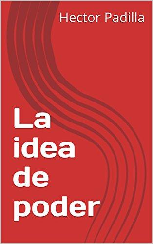 La idea de poder por Hector Padilla