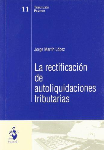 La Rectificación de Autoliquidaciones Tributarias por Jorge Martín López