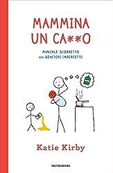 Mammina un ca**o: Manuale scorretto per genitori imperfetti (Italian Edition)