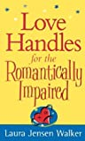Love Handles for the Romantically Impaired by Laura Jensen Walker (2003-07-02)