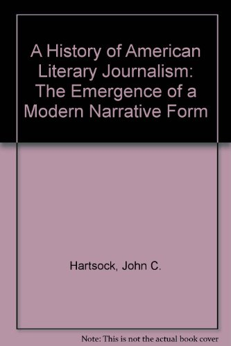 A History of American Literary Journalism: The Emergence of a Modern Narrative Form