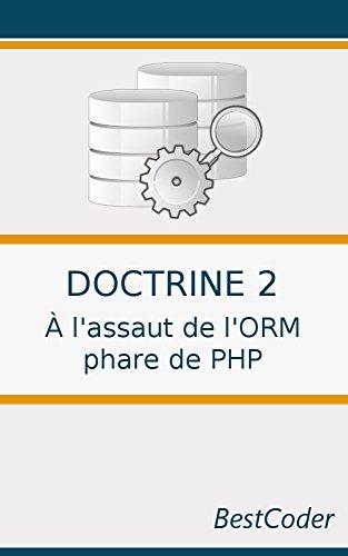 Doctrine 2 : À l'assaut de l'ORM phare de PHP: Gérer ses données avec classe par BestCoder