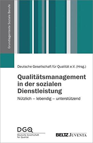 Qualitätsmanagement in der sozialen Dienstleistung: Nützlich – lebendig – unterstützend (Grundlagentexte Soziale Berufe)