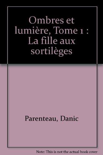 Ombre et Lumière, tome 1 : La Fille aux sortilèges
