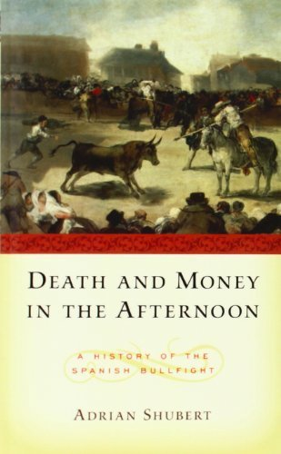Death and Money in The Afternoon: A History of the Spanish Bullfight 1st edition by Shubert, Adrian (2001) Paperback