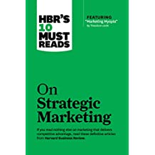 HBR's 10 Must Reads on Strategic Marketing (with featured article Marketing Myopia, by Theodore Levitt).