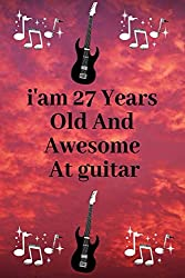 i'am 27 Years Old And Awesome At guitar: Personal journal and notebook of guitar For Boys And Girls: Lined Notebook , Journal Gift, 120 Pages, 6x9, Soft Cover, Matte Finish , guitar journal