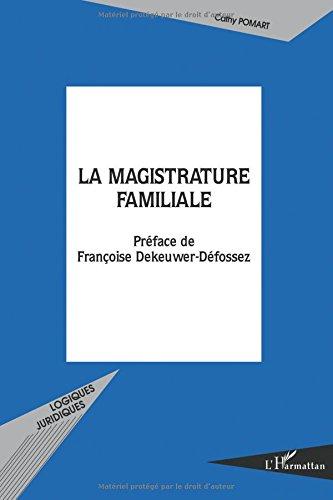 La magistrature familiale : Vers une consécration légale du nouveau visage de l'office du juge de la famille par Cathy Pomart