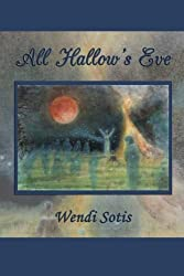 All Hallow's Eve by Wendi Sotis (2012-10-18)