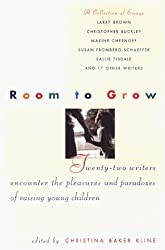 Room to Grow: Parents Disclose the Awe, Unanticipated Joys, and Paradoxes of Raising Young Children by Christina Baker Kline (1999-06-12)