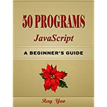 50 JavaScript Programs, For JavaScript Programmers, Learn Coding Fast!: Build a website easily! (English Edition)