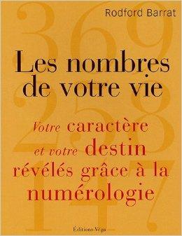 Les nombres de votre vie : Votre caractère et votre destin révélés grâce à la Numérologie de Rodford Barrat,Antonia Leibovici (Traduction) ( 2 mars 2005 )