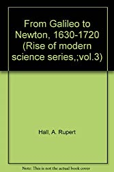 From Galileo to Newton, 1630-1720 (Rise of modern science series,;vol.3)