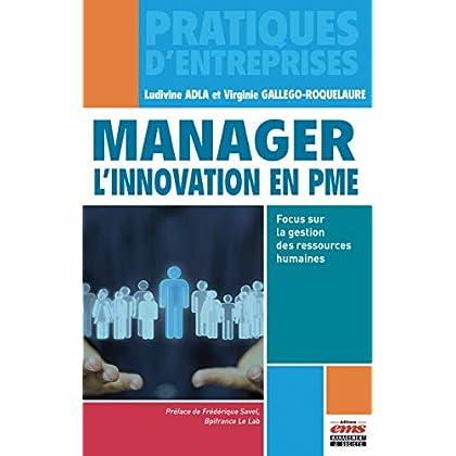 Manager l'innovation en PME: Focus sur la gestion des ressources humaines (Pratiques d'entreprises)