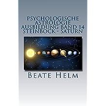 Psychologische Astrologie - Ausbildung Band 14 - Steinbock - Saturn: Struktur - Stabilität - Beruf(ung) - Eigenes Rückgrat - Meisterschaft
