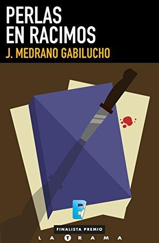 Perlas en racimos: (Finalista I Premio La Trama) por J. Medrano Gabilucho