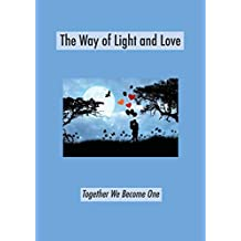 The Way of Light and Love: Together We Become One