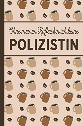 Ohne meinen Kaffee bin ich keine Polizistin: blanko A5 Notizbuch liniert mit über 100 Seiten - Kaffeemotiv Softcover für Polizistinnen