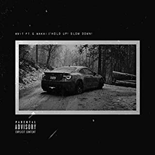 Hold Up! Slow Down! [Explicit]