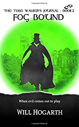 Fog Bound (The Time Walker's Journal) by Will Hogarth (2015-03-24)