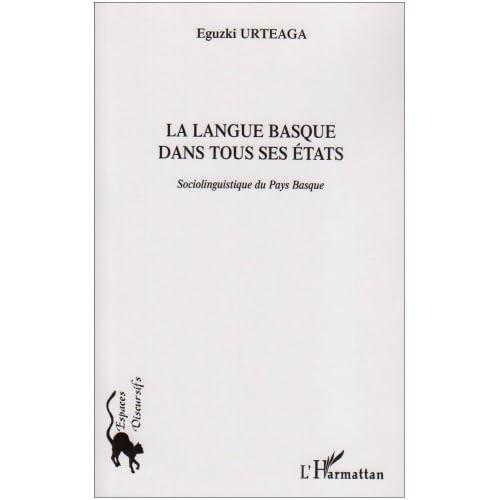 La langue basque dans tous ses états : sociolinguistique du Pays Basque de Eguzki Urteaga (1 mai 2006) Broché