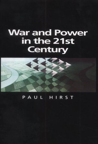 War and Power in the Twenty-first Century: The State, Military Conflict and the International System (Themes for the 21st Century Series) by Paul Hirst (2001-11-15)