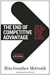 The End of Competitive Advantage: How to Keep Your Strategy Moving As Fast As Your Business.