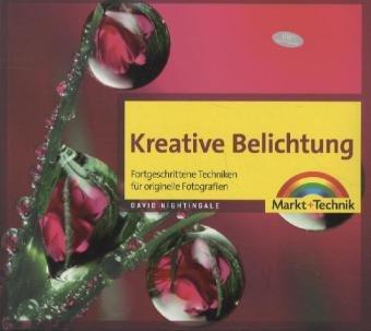 Preisvergleich Produktbild Kreative Belichtung (R) - Fortgeschrittene Techniken für originelle Fotografien (Digital fotografieren)