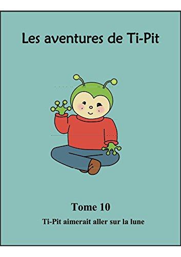 Les aventures de Ti-Pit: 10 - Tome 10 - Ti-Pit aimerait aller sur la lune par Allan Bilodeau