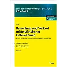 Bewertung und Verkauf mittelständischer Unternehmen: Phasen und Prozessschritte der Unternehmensveräußerung. Transaktions-Fallstudien. Durchgängiges ... (Betriebswirtschaftliche Beratung kompakt)