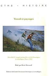 Travail et paysages : Actes du 127e congrès national des sociétés historiques et scientifiques, Nancy 2007