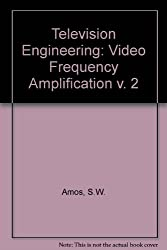 Television Engineering: Video Frequency Amplification v. 2
