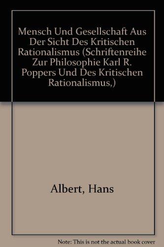 Mensch Und Gesellschaft Aus Der Sicht Des Kritischen Rationalismus (Schriftenreihe Zur Philosophie Karl R. Poppers Und Des Kritischen Rationalismus,)