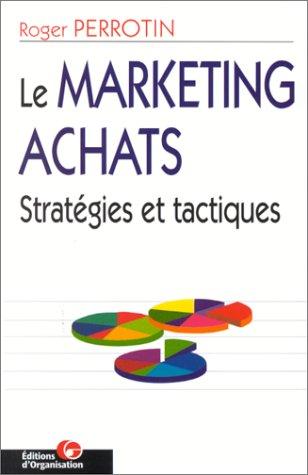 Le Marketing achats, 2e édition. Stratégies et tactiques