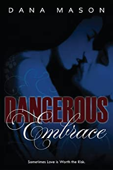 Dangerous Embrace (Embrace Series Book 1) by [Mason, Dana]