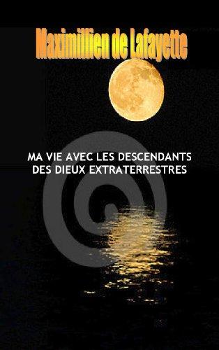 Ma Vie Avec Les Descendants Des Dieux Extraterrestres par Maximillien de Lafayette