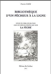 Bibliothèque d'un pêcheur à la ligne : Essai de bibliographie des ouvrages français sur la pêche