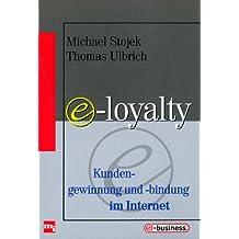 e-loyalty. Kundengewinnung und -bindung im Internet