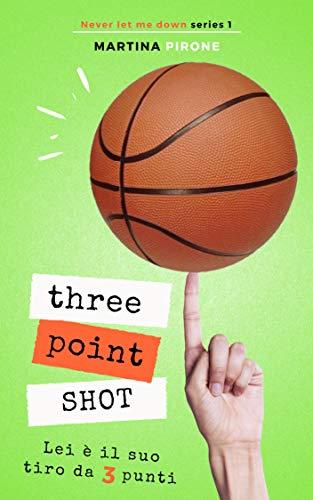Three point shot: Lei è il suo tiro da 3 punti (Never let me down Vol. 1) di [Pirone, Martina]