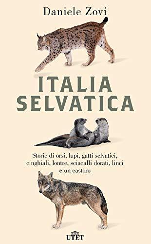 Italia selvatica. Storie di orsi, lupi, gatti