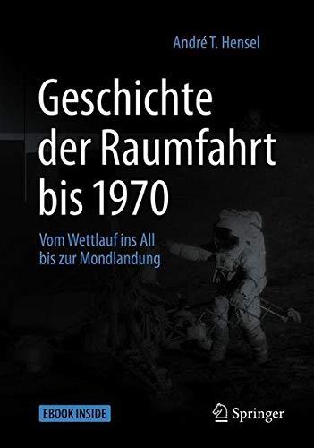 Geschichte der Raumfahrt bis 1970: Vom Wettlauf ins All bis zur Mondlandung