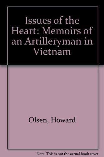 Issues of the Heart: Memoirs of an Artilleryman in Vietnam by Howard Olsen (1990-07-30)