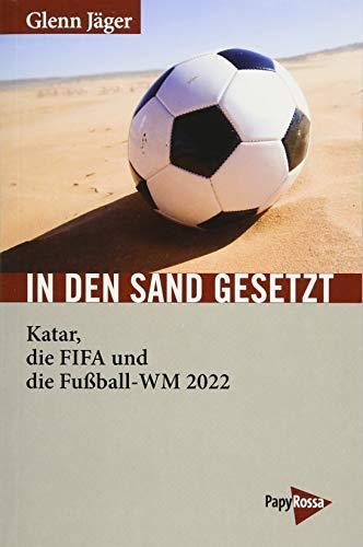 In den Sand gesetzt: Katar, die FIFA und die Fußball-WM 2022 (Neue Kleine Bibliothek) -