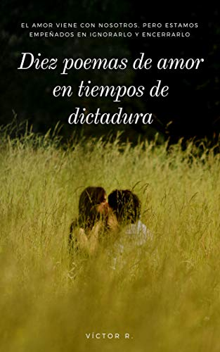 DIEZ POEMAS DE AMOR EN TIEMPOS DE DICTADURA (Spanish Edition) (Tiempos De Dictadura)
