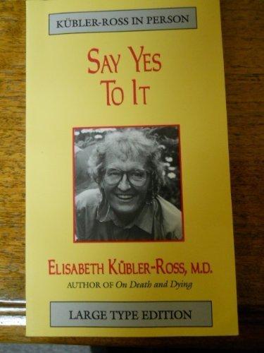 Say Yes To It (Kbler-Ross in Person) by Kbler-Ross, M.D., Elisabeth (2000) Paperback