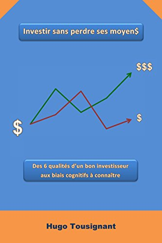 Investir sans perdre ses moyens: Des 6 qualités d'un bon investisseur aux biais cognitifs à connaître