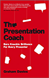 The Presentation Coach: Bare Knuckle Brilliance For Every Presenter